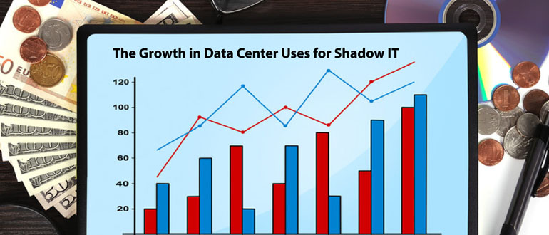 The Growth in Data Center Uses for Shadow IT