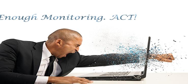 Enough monitoring. Act!
