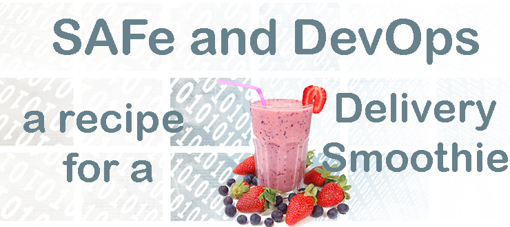 SAFe and DevOps – a recipe for a delivery smoothie!