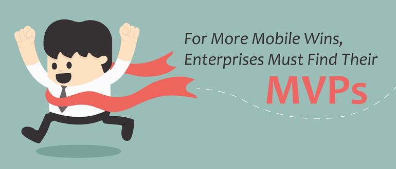 For more mobile wins, enterprises must find their MVPs