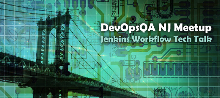 DevOpsQA NJ Meetup -  Jenkins Workflow Tech Talk