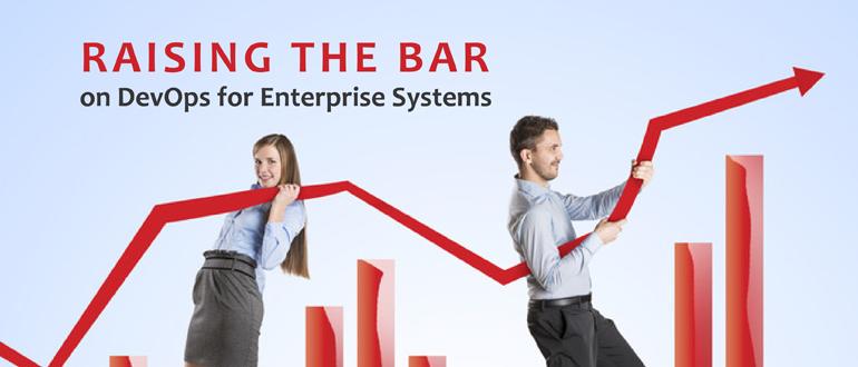 Raising the Bar on DevOps for Enterprise Systems