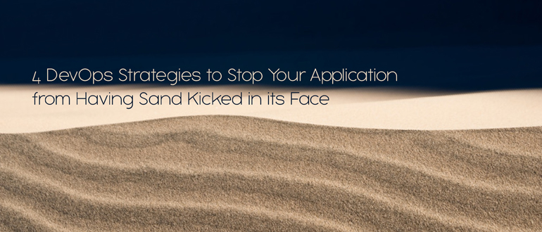 4 DevOps strategies to stop your application having sand kicked in its face