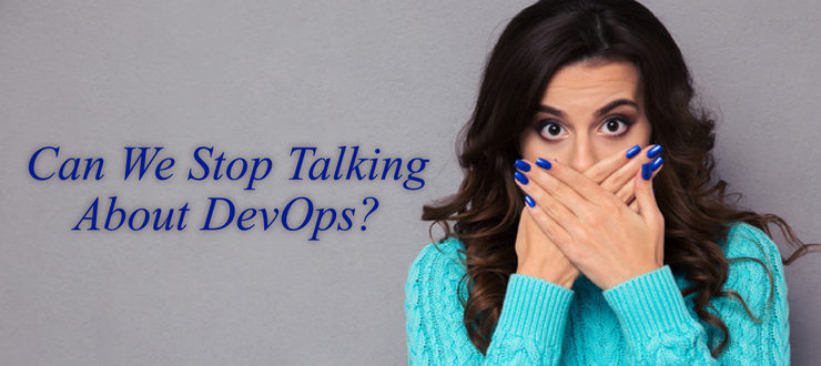 Can We Stop Talking About DevOps?