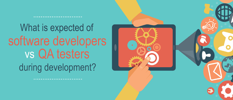 What Is Expected Of Software Developers Vs Qa Testers During Development Devops Com