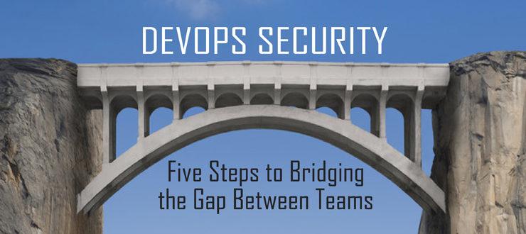 DevOps Security: Five steps to bridging the gap between teams