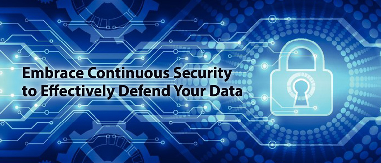 Continuous Security Key to Defending Your Data Well
