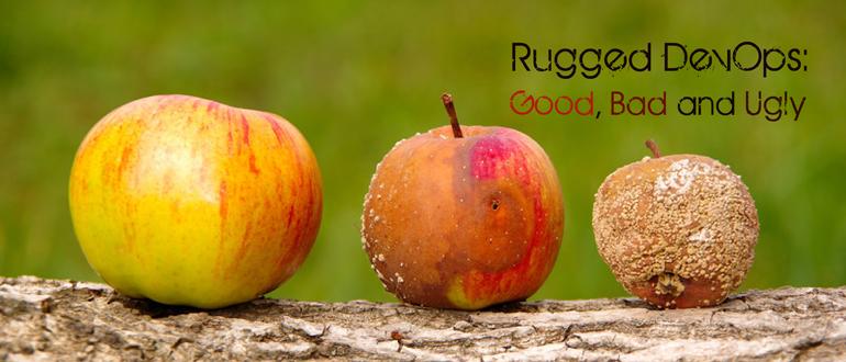 Rugged DevOps: Good, Bad & Ugly