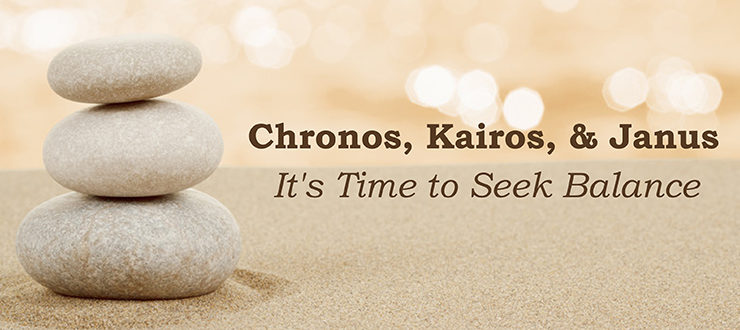Chronos, Kairos, & Janus: It's Time to Seek Balance