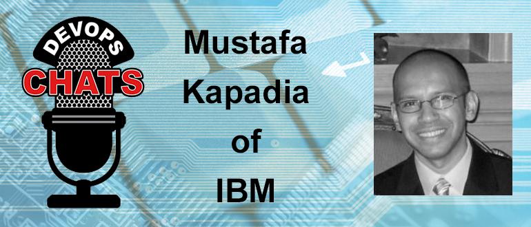 DevOps Chat: Mustafa Kapadia, IBM DevOps Transformation Workshop