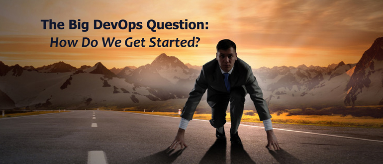 The Big DevOps Question: How Do We Get Started?