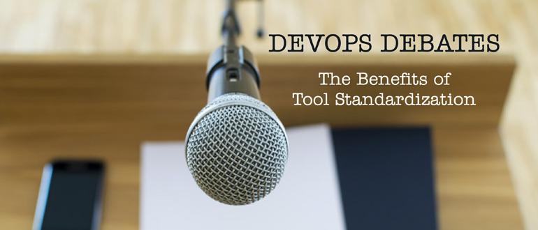 DevOps Debates: The Benefits of Tool Standardization
