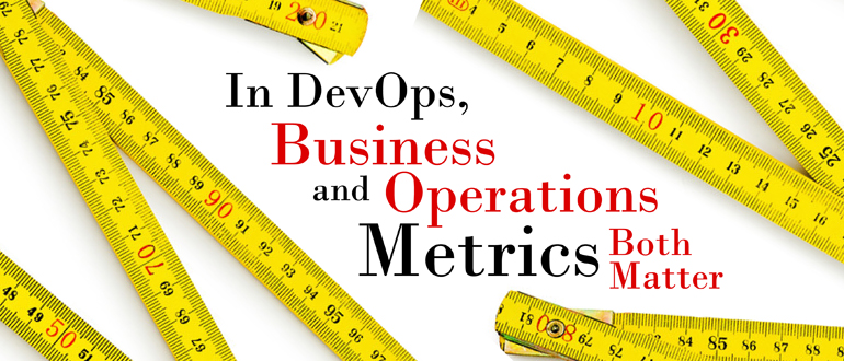 In DevOps, Business and Operations Metrics Both Matter