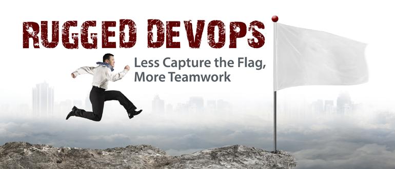 Rugged DevOps: Less Capture the Flag, More Teamwork