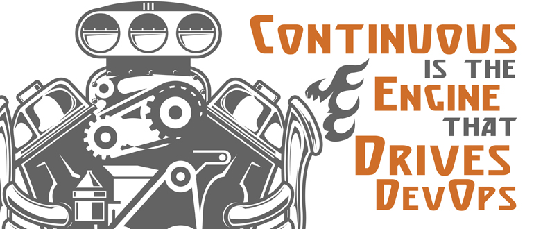 Continuous is the Engine that Drives DevOps