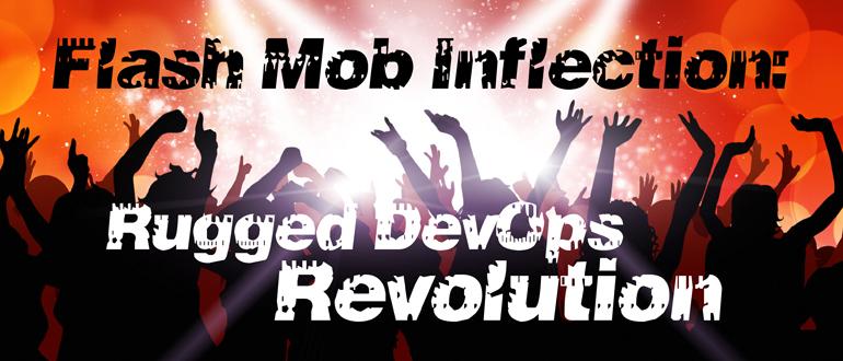 Flash Mob Inflection: Rugged DevOps Revolution