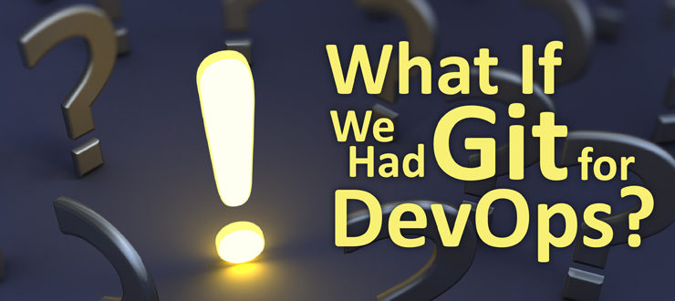 What If We Had Git for DevOps?