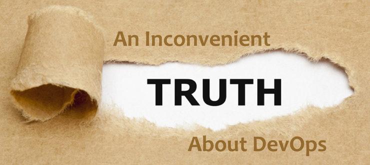 An Inconvenient Truth about DevOps