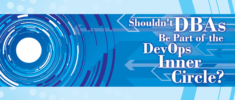 Shouldn't DBAs Be Part of the DevOps Inner Circle?