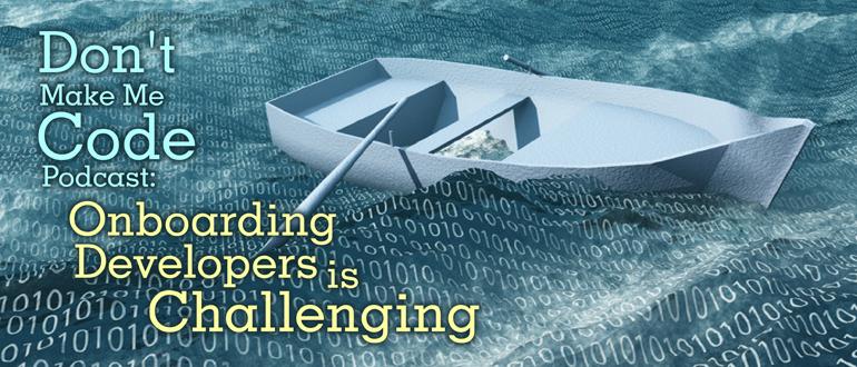 Don't Make Me Code Podcast: Onboarding Developers