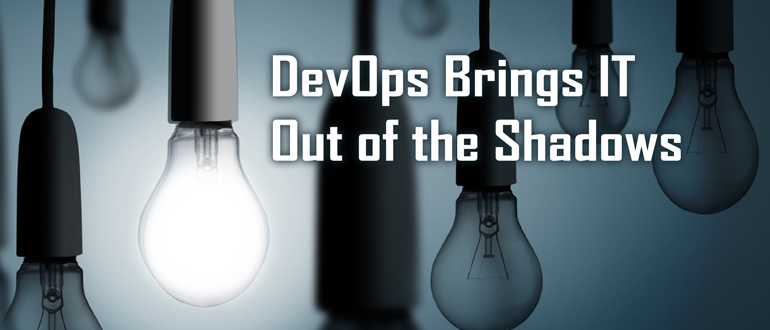 DevOps Brings IT Out of the Shadows