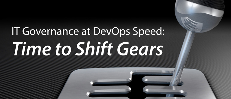 IT Governance at DevOps Speed: Time to Shift Gears