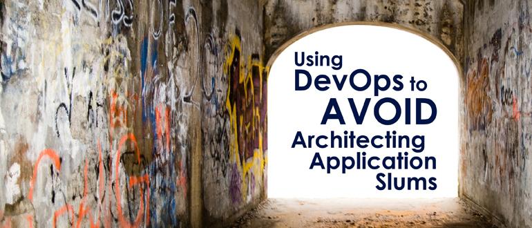 Using DevOps to Avoid Architecting Application Slums