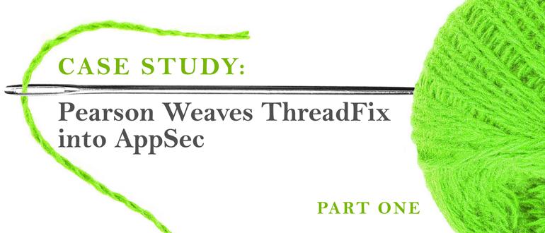 Case Study: Pearson Weaves ThreadFix into AppSec, Part 1
