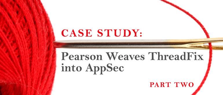 Case Study: Pearson Weaves ThreadFix into AppSec, Part 2