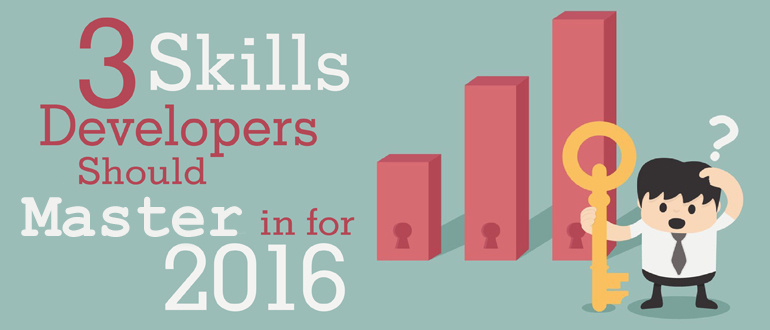 3 Skills Developers Should Master in 2016