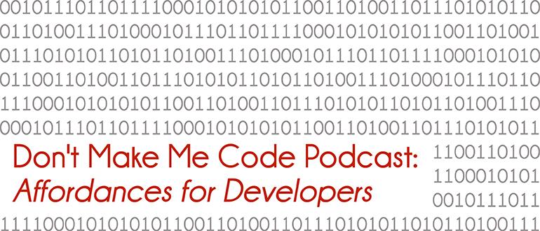 'Don't Make Me Code': Affordances for Developers