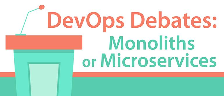 DevOps Debates: Monoliths or Microservices