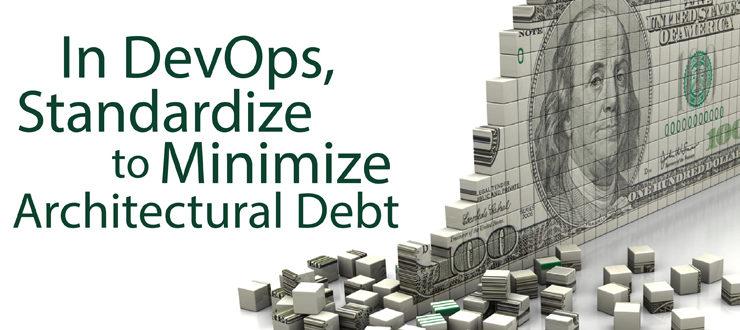 In DevOps, Standardize to Minimize Architectural Debt