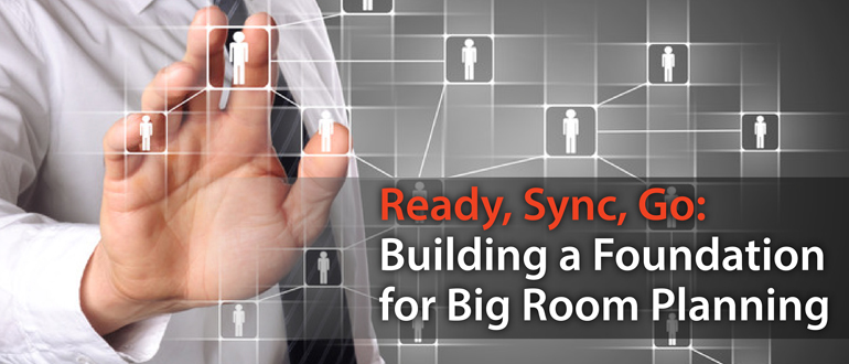 Building a Foundation for Big Room Planning