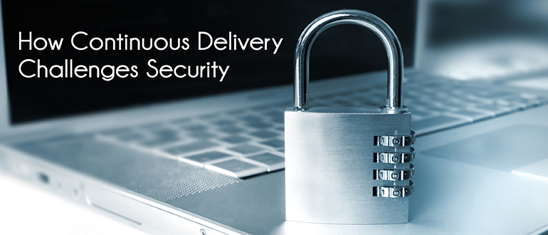 How Continuous Delivery Challenges Security