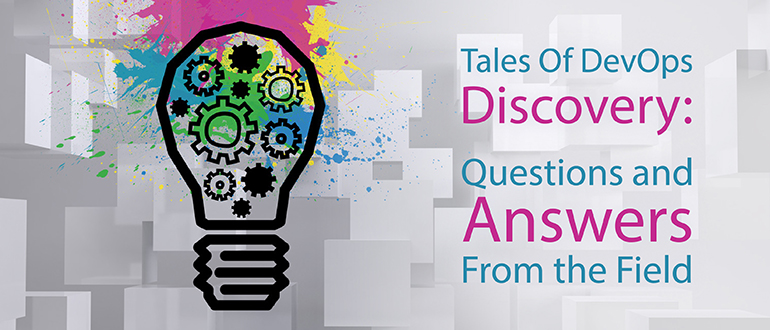 Tales Of DevOps Discovery: Q&A from the Field
