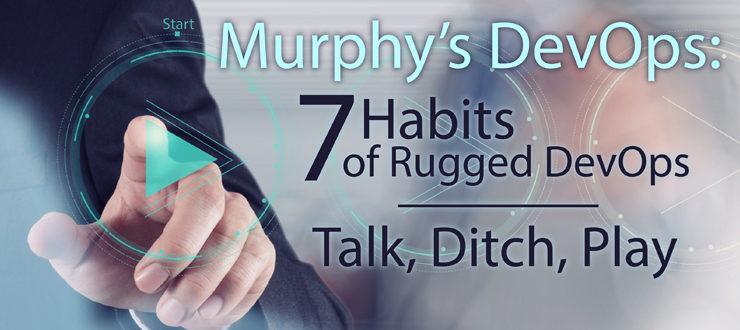 Murphy's DevOps: 7 Habits of Rugged DevOps