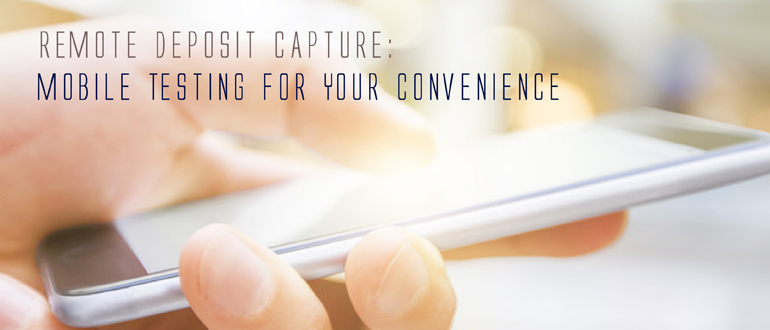 Remote Deposit Capture: Mobile Testing for Your Convenience