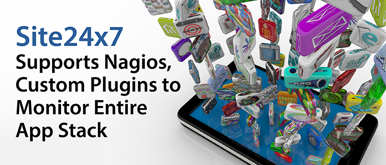 Site24x7 Supports Nagios, Custom Plugins to Monitor Entire App Stack