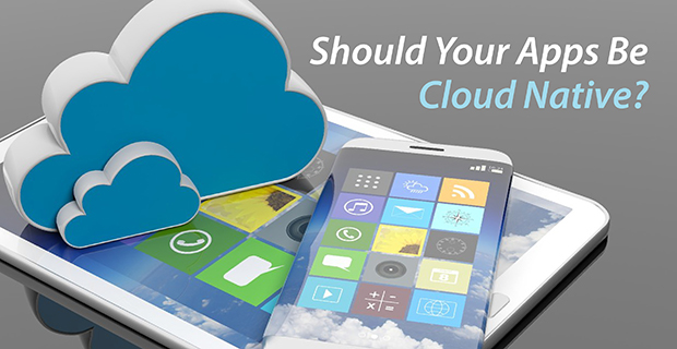 Should Your Apps be Cloud-Native?
