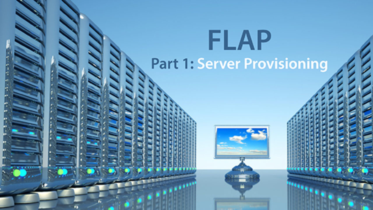 FLAP, Part 1: Server Provisioning - DevOps com