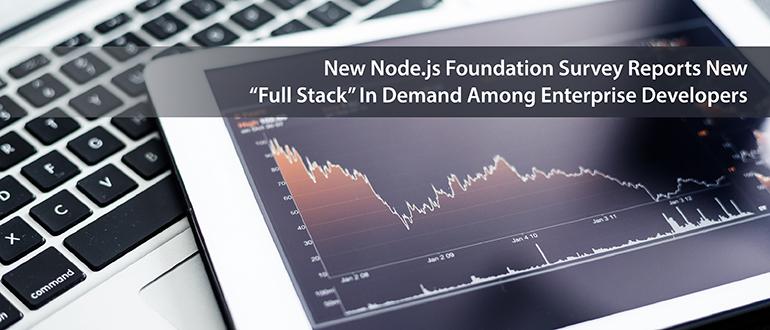 "New Node.js Foundation Survey Reports New ""Full Stack"" In Demand Among Enterprise Developers"