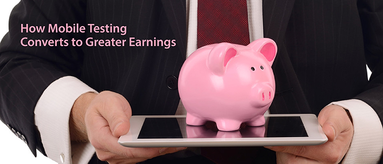 How Mobile Testing Converts to Greater Earnings
