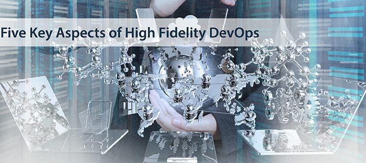 5 Key Aspects of High Fidelity DevOps