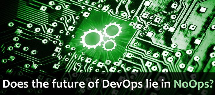 Does the Future of DevOpsLie in NoOps?