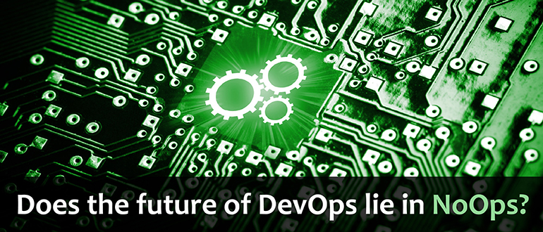 Does the Future of DevOps Lie in NoOps?