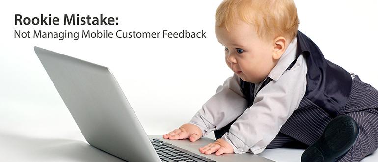 Rookie Mistake: Not Managing Mobile Customer Feedback