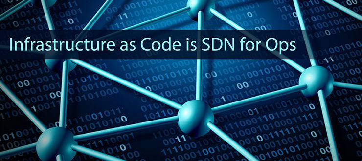 Infrastructure as Code is SDN for Ops