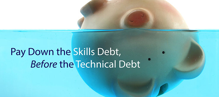 Pay Down the Skills Debt Before the Technical Debt