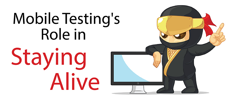 Mobile Testing's Role in Staying Alive